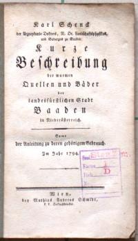 Kurze Beschreibung der warmen Quellen und Bäder der landesfürstlichen Stadt Baaden in Niederösterreich.