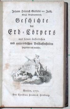 Geschichte des Erd-Cörpers aus seinen äusserlichen und unterirdischen Beschaffenheiten hergeleitet und erwiesen.
