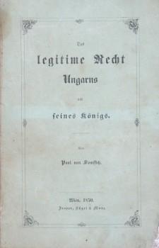 Das legitime Recht Ungarns und seines Königs.