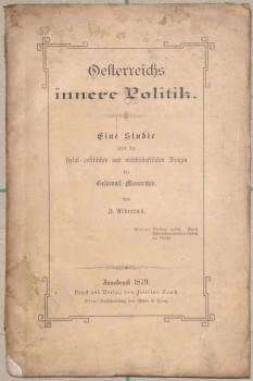 Oesterreichs innere Politik. Eine Studie über die social-politischen und wirthschaftlichen Fragen der Gesammt-Monarchie.