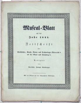 Museal-Blatt auf das Jahr 1841. Zeitschrift für Geschichte, Kunst, Natur und Technologie Oesterreich's ob der Enns und
